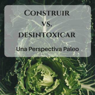 Construir vs. Desintoxicar: una perspectiva paleo sobre la alimentación